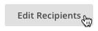 imagen del botón Edit Recipients (Editar destinatarios) con el cursor