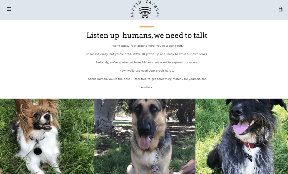 """Website homepage design for petcare company. Logo at top center page. Text header """"Listen up humans, we need to talk"""" with playful text below. Three separate images of dogs side-by-side make up the bottom half of the page."""