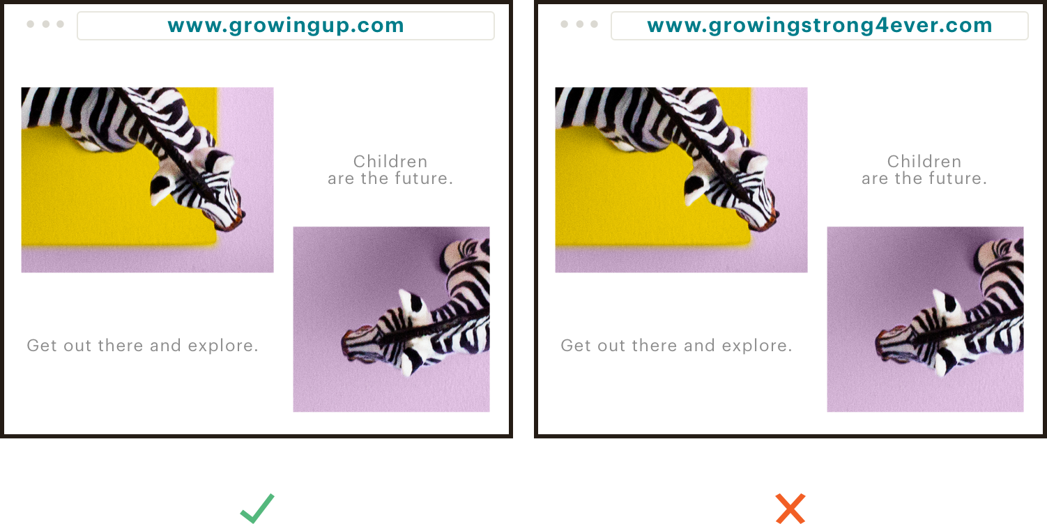 Imágenes fijas de dos sitios web que muestran un ejemplo bueno y otro malo de un nombre de dominio. La imagen de la izquierda es el buen ejemplo, con la URL www.growingup.com escrita en la barra de direcciones. El mal ejemplo está a la izquierda: www.growingstrong4ever.com.