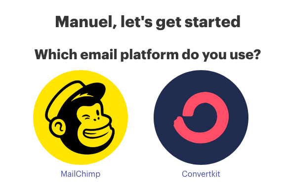 Image of a question with Mailchimp logo and Convertkit logo with the text Manuel let's get started. Which email platform do you use?