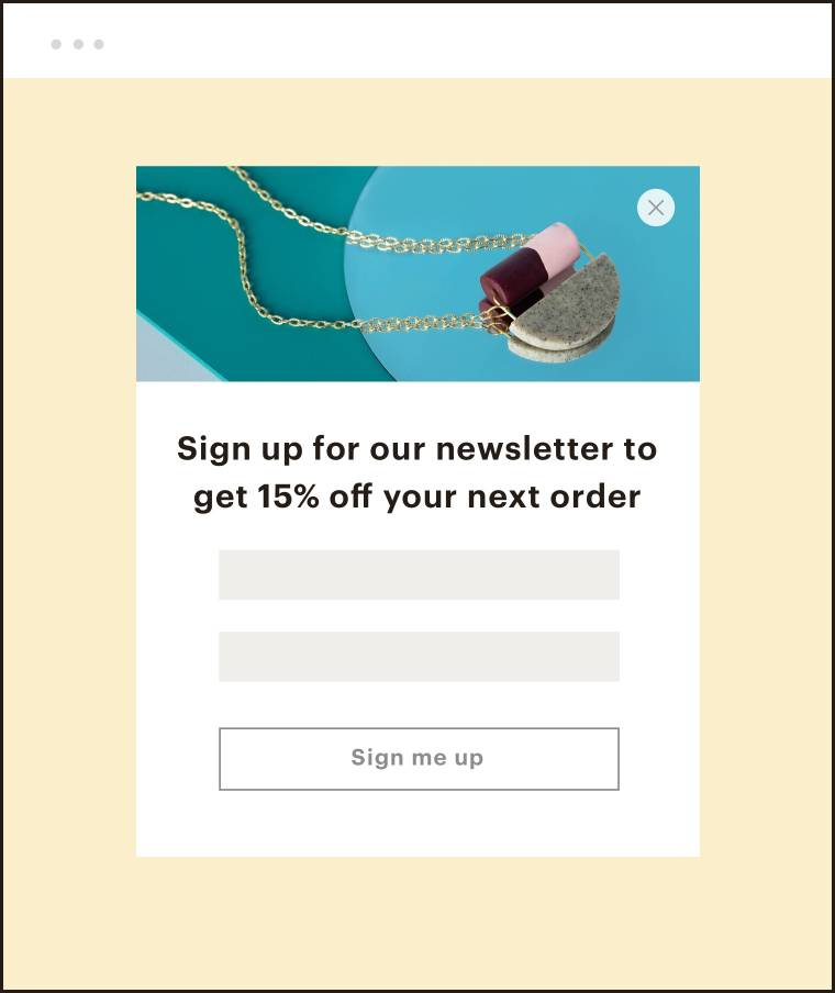 """Abstract ui of a pop-up form that says """"Sign up for our newsletter to get 15% off your next order"""""""