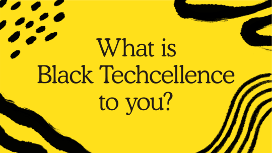 'What is Black Techcellence to you?""