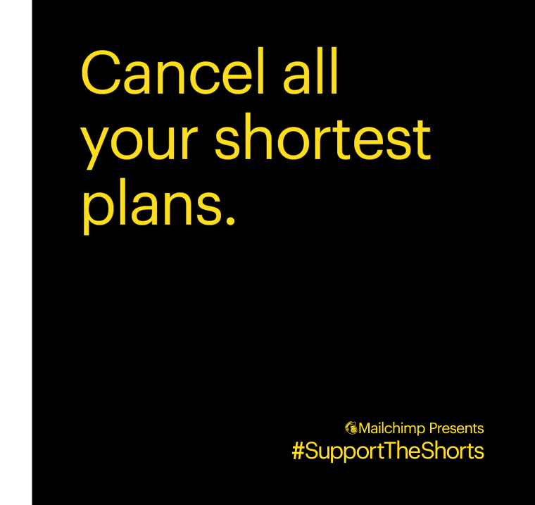 Cancel all your shortest plans. Mailchimp Presents #SupportTheShorts