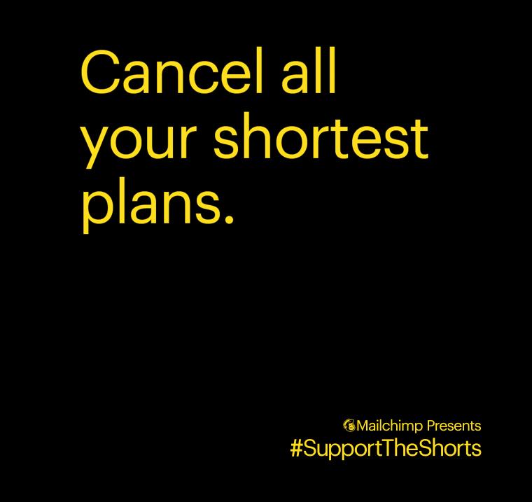 Cancel all your shortest plans. Mailchimp Presents #SupportTheShorts