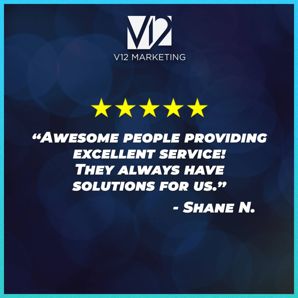 Image of V12 Marketing Logo with 5 stars and the text awesome people providing excellent service! They always have solutions for us. Shane N.