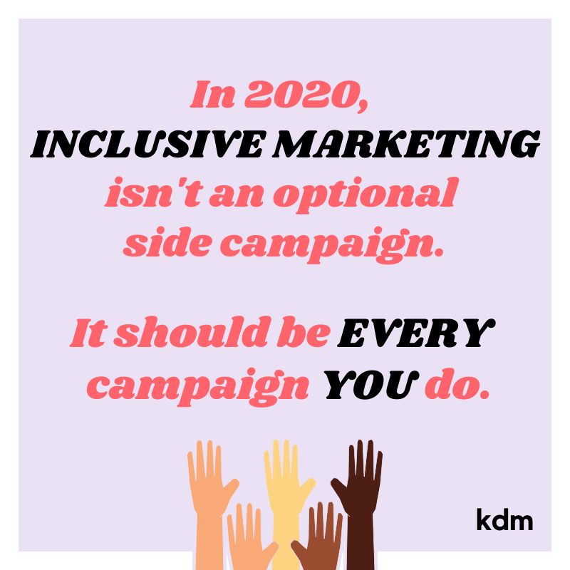 Image of cartoon hands with the text in 2020 inclusive marketing isn't an optional side campaign. It should be every campaign you do.