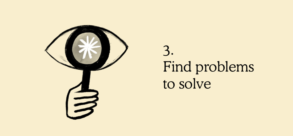 3. Find problems to solve