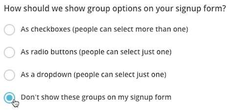 Heading: How should we show group options on your signup form? Select fourth option, Don't show.