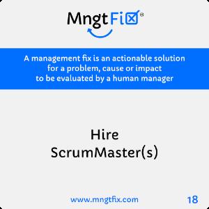 Management Fix 18 Hire ScrumMaster(s)