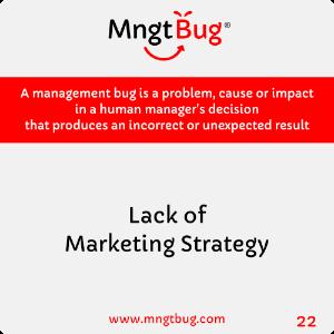 Management Bug 22 Lack of Marketing Strategy